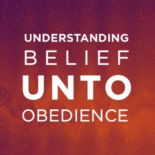 Understanding Belief Unto Obedience