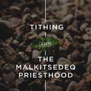 Tithing and the Malkitsedeq Priesthood