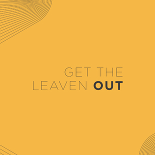 Get The Leaven Out!