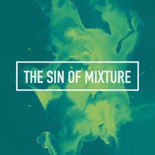 The Sin Of Mixture
