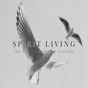 Spirit Living: The Key To Kingdom Success
