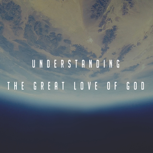 Understanding the Great Love of God // Part Two