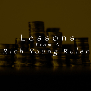 Lessons From A Rich Young Ruler // Part One