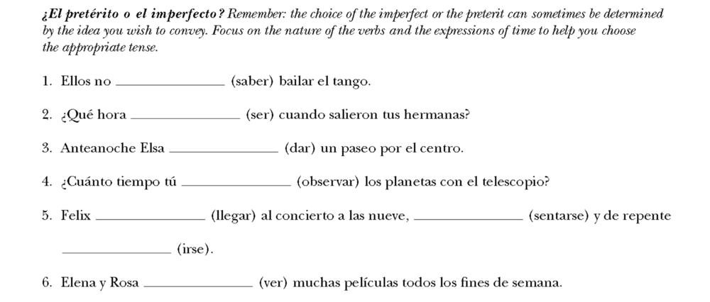 """Opgaven: Præteritum og Imperfektum. Lad os se på den første sætning, idet vi ikke har et tidsudtryk, der kan hjælpe os til at afgøre, om vi skal bruge imperfektum eller præteritum. Sætningen betyder: """" De kunne ikke danse tango """". Sætningen fokuserer mere på en situation, der ikke har noget at gøre med et bestemt tidspunkt. Sætningen fokuserer mere på en situation, som var normalt for de to personer:  De kunne ikke danse tango . Det vil sige, at vi skal bruge imperfektum.  1)  sabían   2)  era . Vi bruger imperfektum, når vi snakker om klokken i datid.  3)  dio .  Anteanoche  udløser præteritum.  4)  observaste .  Cuánto tiempo  udløser præteritum.  5)  llegó, se sentó, se fue . Handlinger der afløste hinanden udløser præteritum.  6)  Vieron .  Los fines de semana  udløser præteritum."""