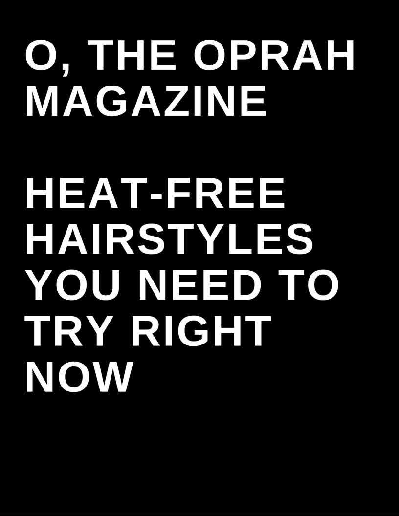 O, The Oprah Magazine - Heat-Free hairtyles you need to try right now by Megan Deem
