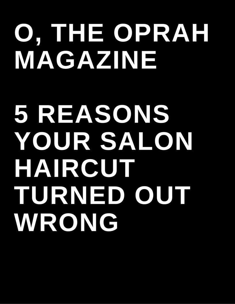 O, The Oprah Magazine - 5 reasons your salon haircut turned out wrong by Megan Deem