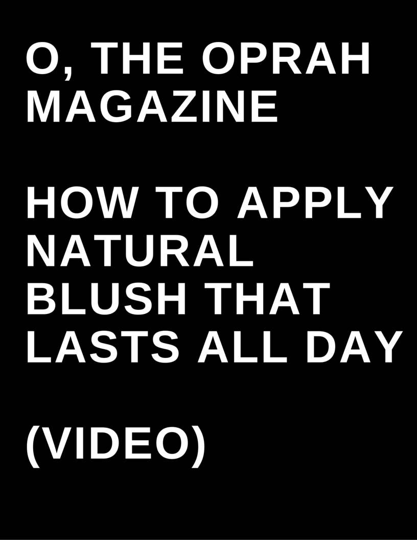 O, The Oprah Magazine - How to Apply natural blush that lasts all day (video) by Megan Deem