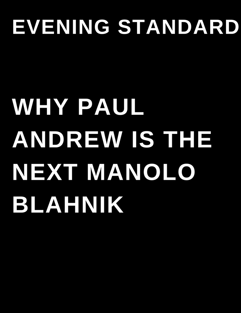 Evening Standard - Why Paul Andrew it the next Manolo Blahnik - by Megan Deem