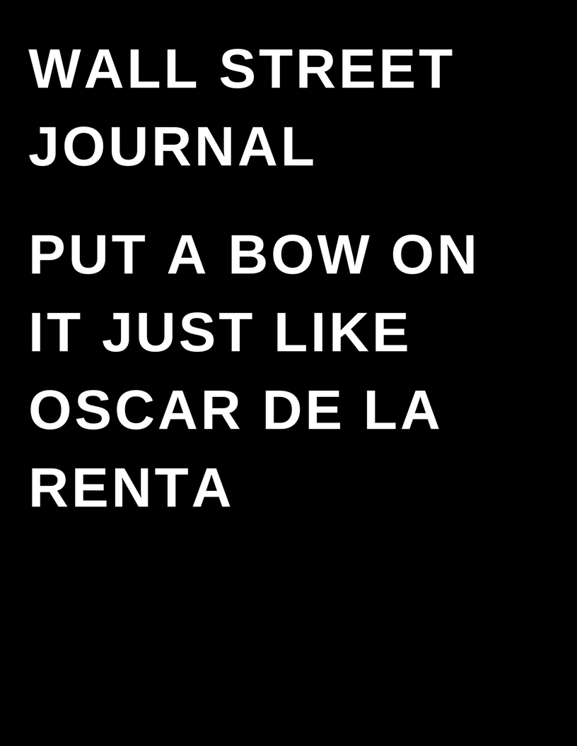 The Wall Street Journal - Put a bow on it just like Oscar De La Renta - by Megan Deem