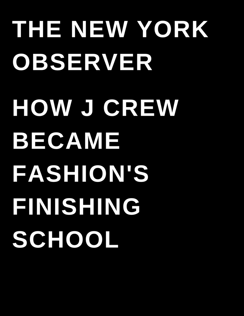 The New York Observer - How J Crew Became Fashions Finishing School - Drexler University - by Megan Deem