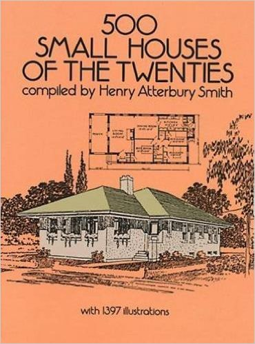 500 Small Houses of the Twenties, Henry Atterbury Smith (Dover Architecture)
