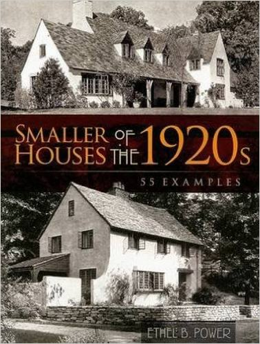 Smaller Houses of the 1920s: 55 Examples  , Ethel B. Power (Dover Architecture)