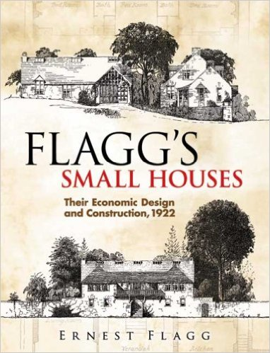 Flagg's Small Houses: Their Economic Design & Construction, 1922, Ernest Flagg (Dover Architecture)