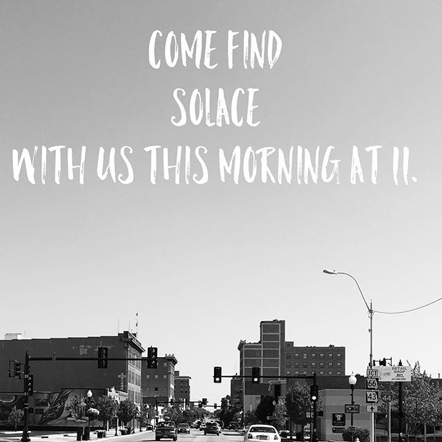 Solace meets for church today at 11am. 813. S. Main St. Joplin Mo. Come as you are.