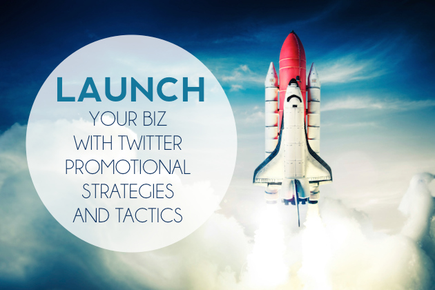 Launch Your Biz with Twitter Promotional Strategies and Tactics