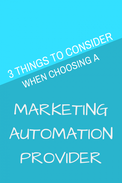3-Things-to-Consider-When-Choosing-a-Marketing-Automation-Provider-420x6301.png