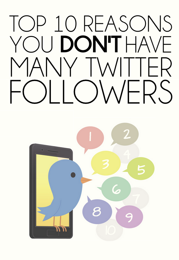 Top 10 Reasons You Don't Have Many Twitter Followers