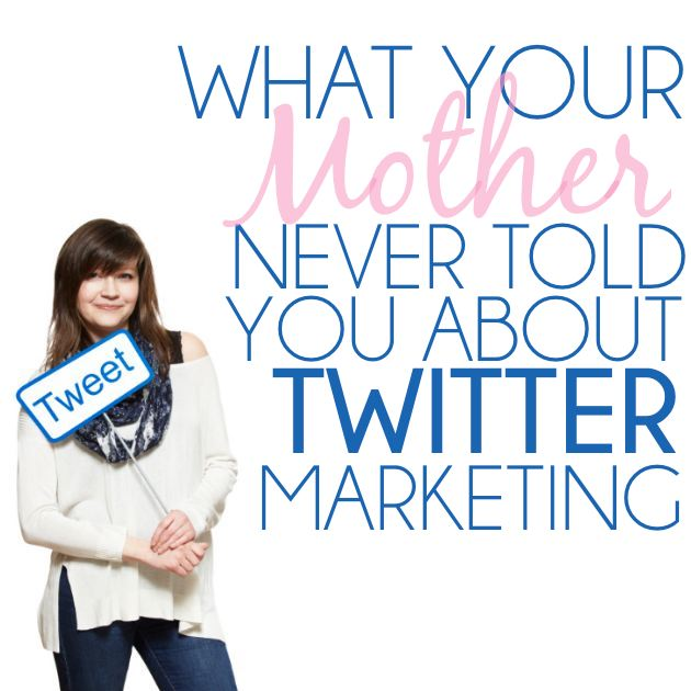 What-Your-Mother-Never-Told-You-About-Twitter-Marketing1.jpg