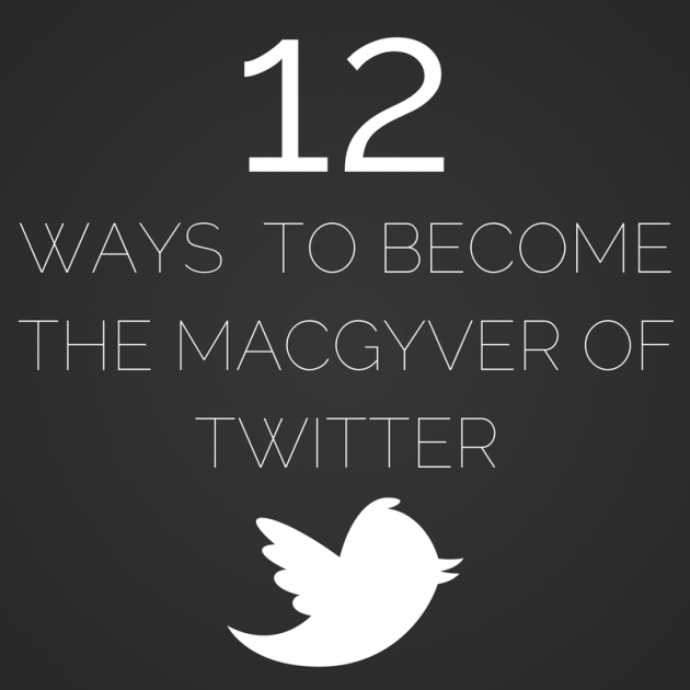 WAYS TO BECOME THE MACGYVER OF TWITTER