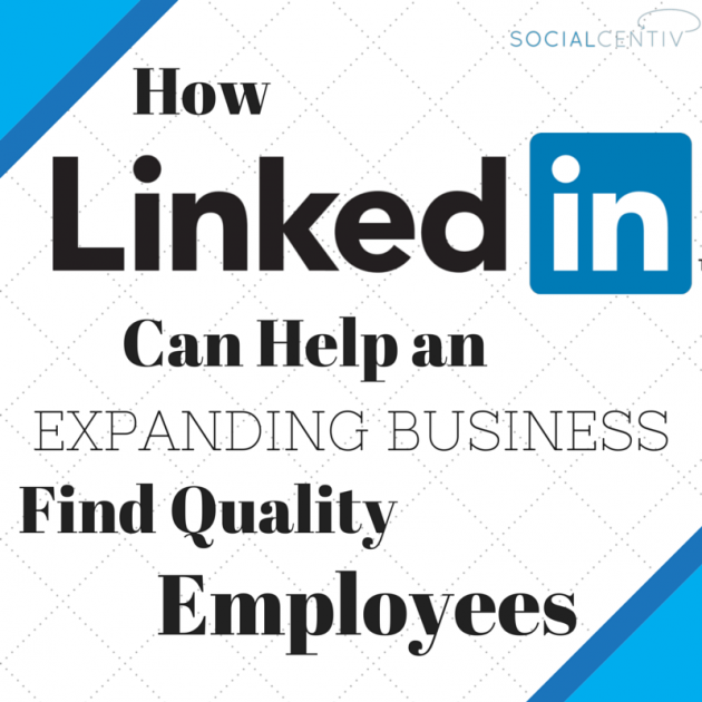 how linkedin can help an expanding business find quality employees-socialcentiv