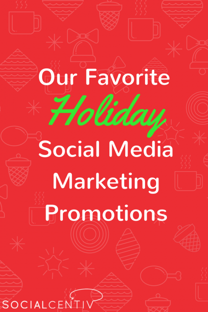 Our Favorite Holiday Social Media Marketing Promotions-SocialCentiv