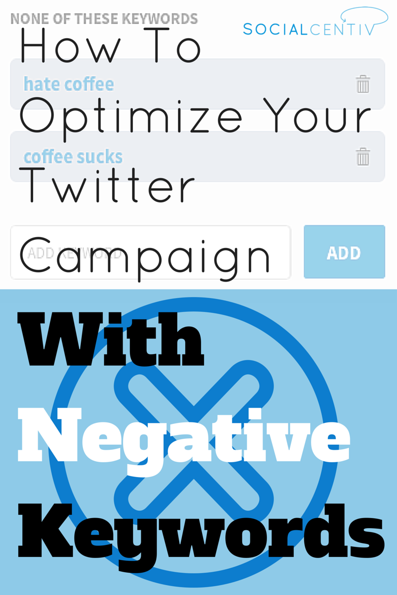 How to Optimize Your Twitter Campaign with Negative Keywords-SocialCentiv Update