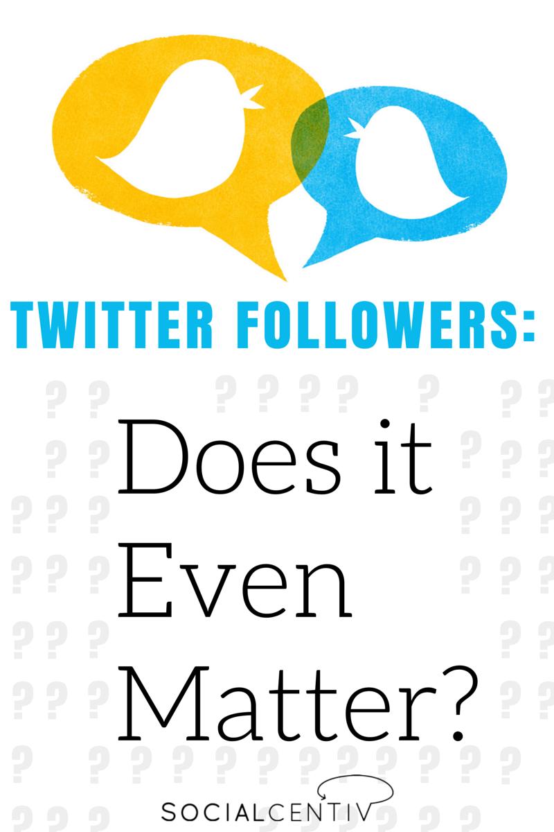 Twitter Followers: Does It Even Matter? - SocialCentiv