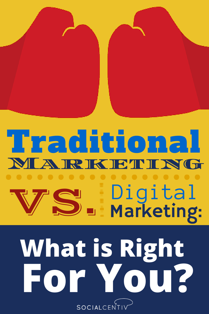 Traditional Marketing vs Digital Marketing: What is Right For You? - SocialCentiv