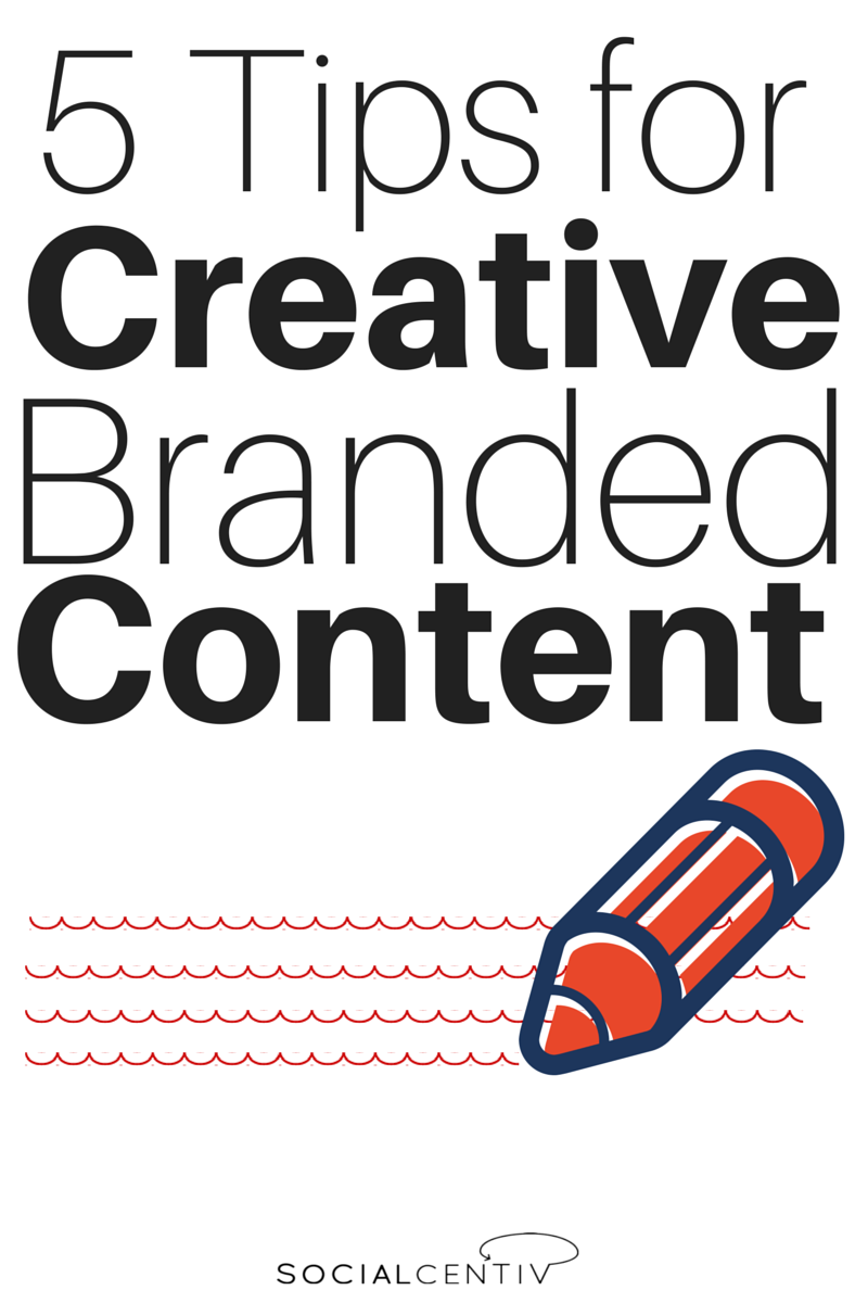 5 Tips for Creative Branded Content - SocialCentiv