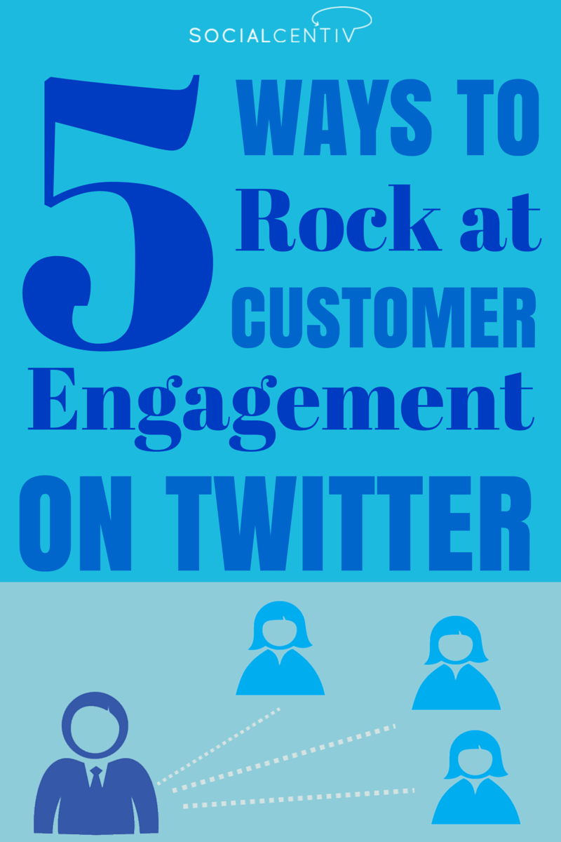 5 Ways to Rock at Customer Engagement on Twitter - SocialCentiv