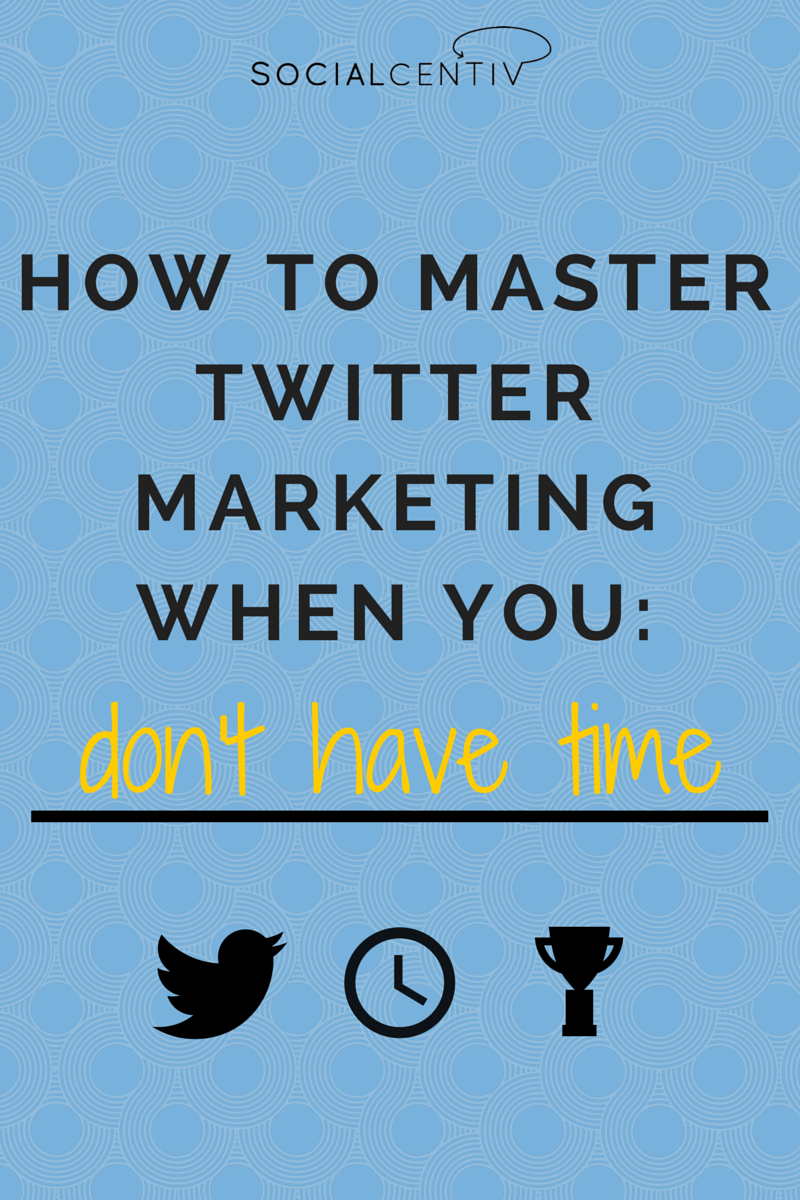 How to Master Twitter Marketing When You Don't Have Time