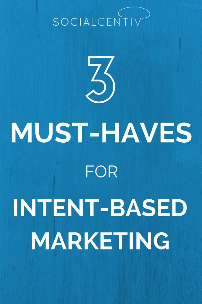 Three Must-Haves for Intent-Based Marketing
