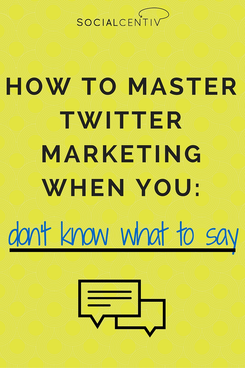 How to Master Twitter Marketing When You Don't Know What to Say