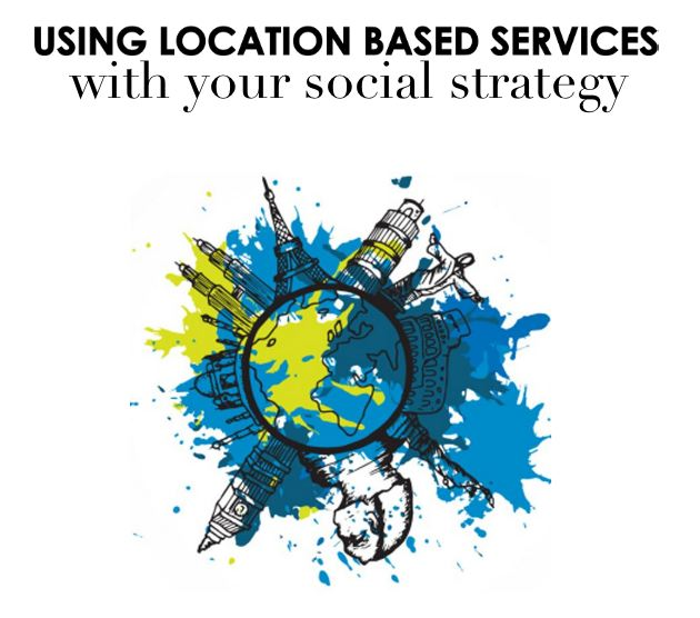 Using Location Based Services with Your Social Strategy