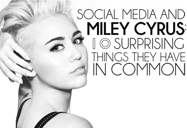 Social Media and Miley Cyrus- 10 Surprising Things They Have in Common