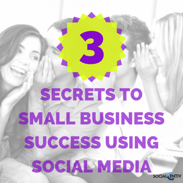 3 Secrets for Small Business Success Using Social Media