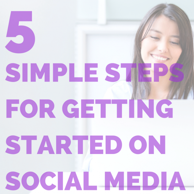 5 Simple Steps for Getting Started on Social Media