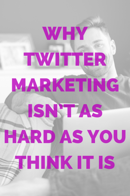 Why Twitter Marketing Isn't as Hard As You Think It Is