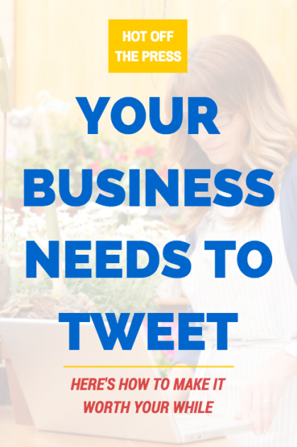 Your Business Needs to Tweet Heres How To Make It Worth Your While