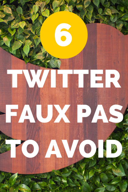 Six Twitter Faux Pas to Avoid