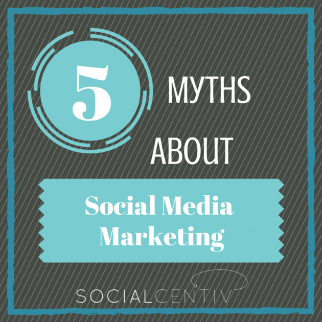 5 myths about social media marketing socialcentiv
