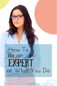 How To Be an Expert at What You Do-SocialCentiv