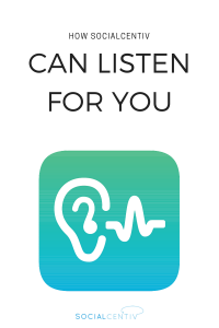 How SocialCentiv Can Listen for You - SocialCentiv