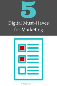 5 Digital Must-Haves for Marketing - SocialCentiv