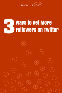 3 ways to get more followers on twitter - SocialCentiv