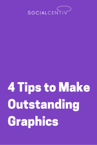 4 Tips to Make Outstanding Graphics - SocialCentiv