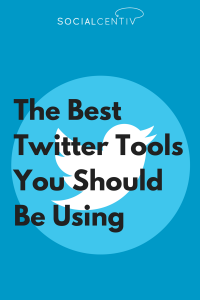 The Best Twitter Tools You Should Be Using - SocialCentiv