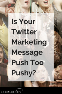 Is Your Twitter Marketing Message Push