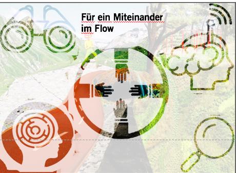 FÜR EIN MITEINANDER IM FLOW - Unser Fokus ist das Entdecken von unerkannten Ressourcen (wie z.B. Mensch, Zeit, Werte, Raum) und das Wahrnehmen und Verändern vorhandener Kommunikationsmuster und Inhalte.
