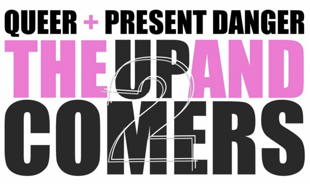 QUEER & PRESENT DANGER: THE UP & COMERS 2 - COVER: $15 Adv / $20 DoorMORE INFO